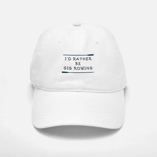 I'de rather be gig rowing Baseball Baseball Cap
