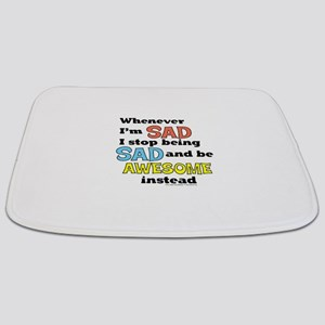 Stop Being Sad Be Awesome Bathmat
