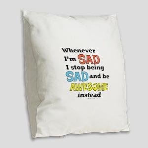 Stop Being Sad Be Awesome Burlap Throw Pillow