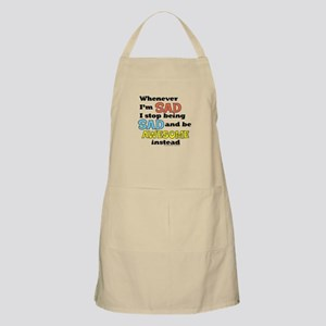 Stop Being Sad Be Awesome Apron