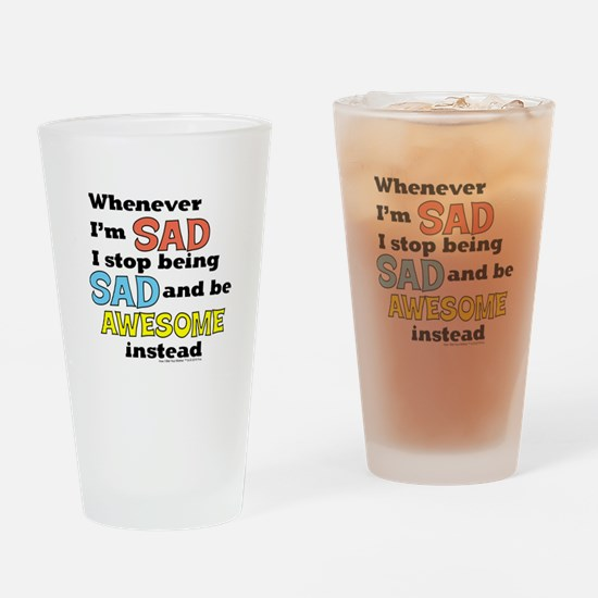 Stop Being Sad Be Awesome Drinking Glass
