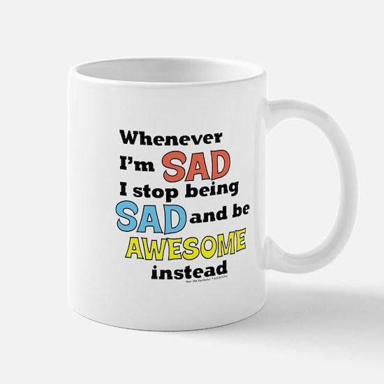 Stop Being Sad Be Awesome Mugs