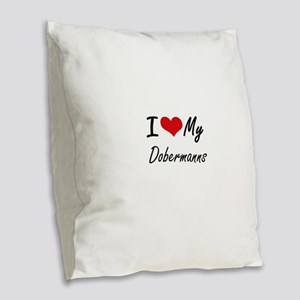 I Love my Dobermanns Burlap Throw Pillow