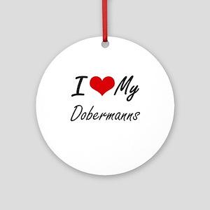 I Love my Dobermanns Round Ornament