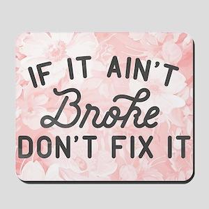 If It Ain't Broke Don't Fix It Mousepad