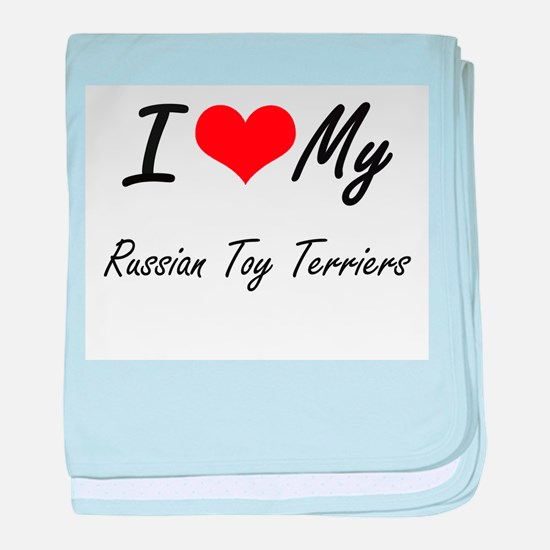 I Love my Russian Toy Terriers baby blanket