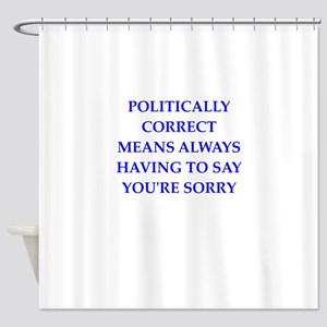 politically correct Shower Curtain