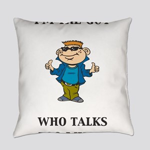 Im the guy who talks too much Everyday Pillow