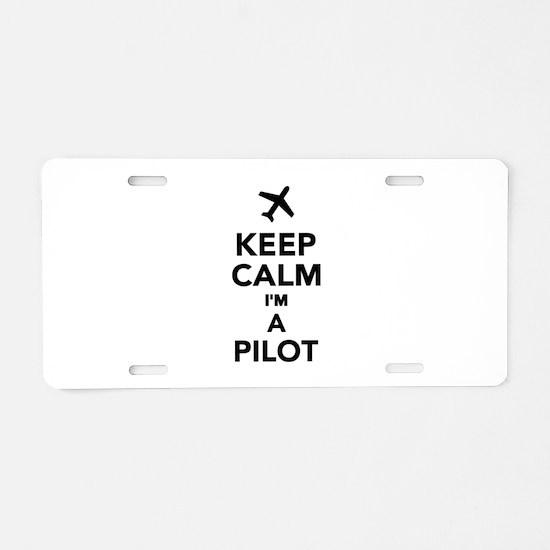Keep calm I'm a Pilot Aluminum License Plate