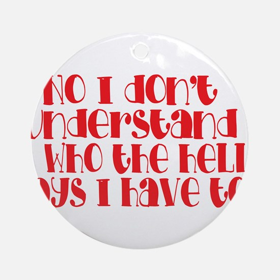 do you understand? Round Ornament