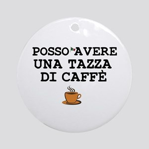 CUP OF COFFEE PLEASE - ITALIAN Round Ornament