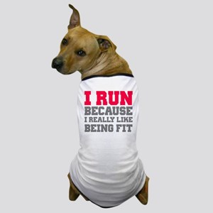 I run because i really like being fit Dog T-Shirt