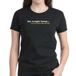 """""""Not Tonight Honey"""" Women's Dark T-Shirt"""