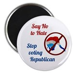 Say No To Hate. Stop Voting Republican - Magnets