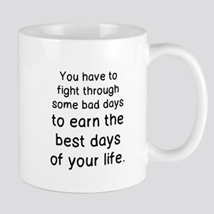 FIGHT THROUGH THE BAD DAYS... Mugs