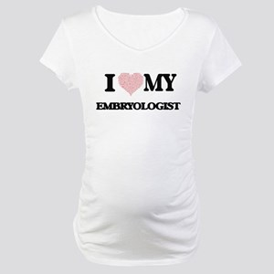 I love my Embryologist (Heart Ma Maternity T-Shirt