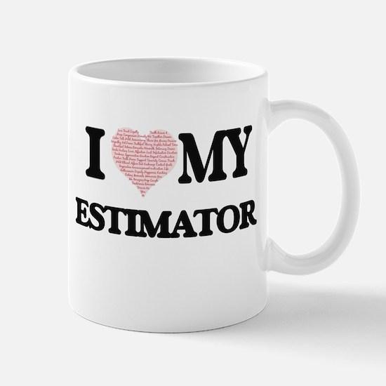 I love my Estimator (Heart Made from Words) Mugs