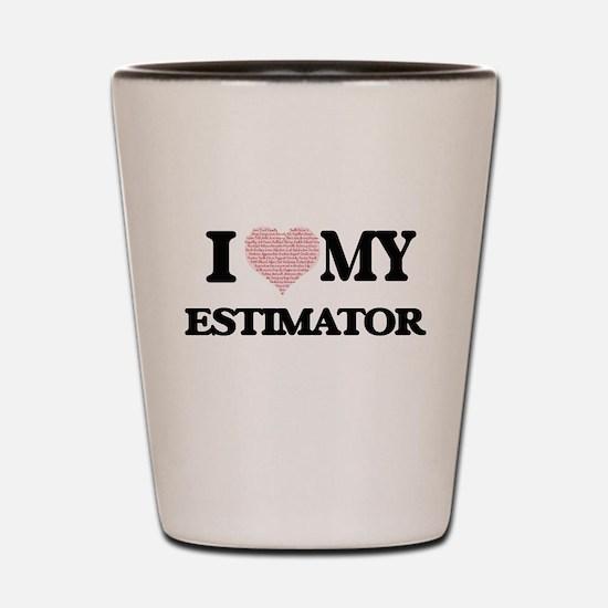 I love my Estimator (Heart Made from Wo Shot Glass