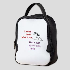 I never sweat when I run. That' Neoprene Lunch Bag