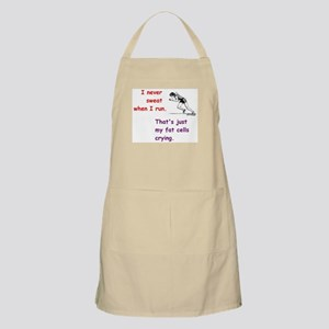 I never sweat when I run. That's just my fat Apron