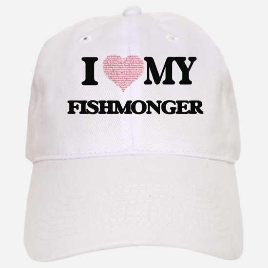 I love my Fishmonger (Heart Made from Words) Baseball Baseball Cap