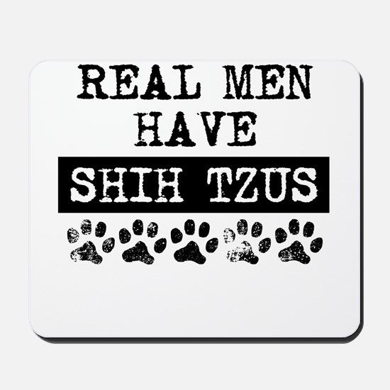 Real Men Have Shih Tzus Mousepad