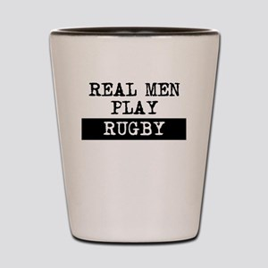 Real Men Play Rugby Shot Glass