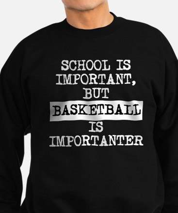 Basketball Is Importanter Sweatshirt