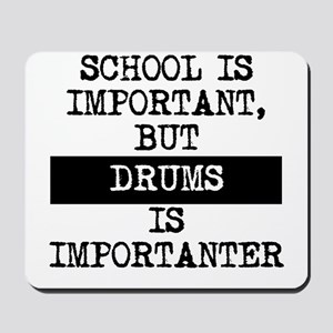 Drums Is Importanter Mousepad