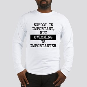 Swimming Is Importanter Long Sleeve T-Shirt