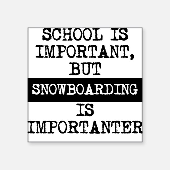 Snowboarding Is Importanter Sticker