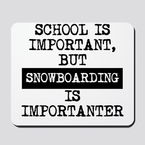 Snowboarding Is Importanter Mousepad