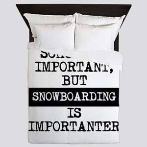 Snowboarding Is Importanter Queen Duvet