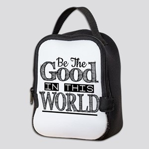 Be The Good In This World Neoprene Lunch Bag