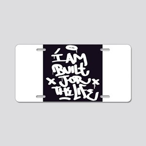 I am built for the life Aluminum License Plate