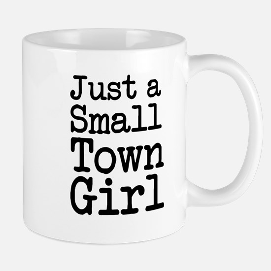 Just a Small Town Girl Funny Mugs