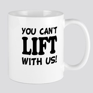 You Can't Lift with Us Funny Mugs