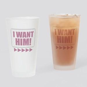 I Want Him! (pink) Drinking Glass