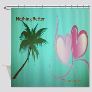 Nothing Better Shower Curtain