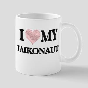 I love my Taikonaut (Heart Made from Words) Mugs