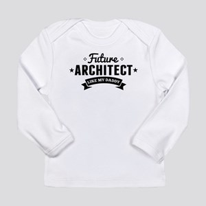 Future Architect Like My Daddy Long Sleeve T-Shirt