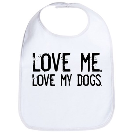 love me, love my dog/dogs Bib