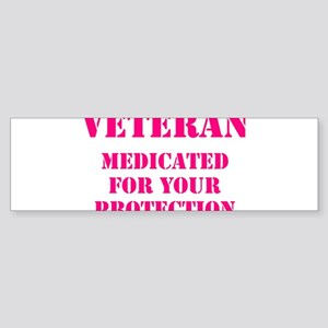 VETERAN MEDICATED FOR YOUR PROTECTI Bumper Sticker