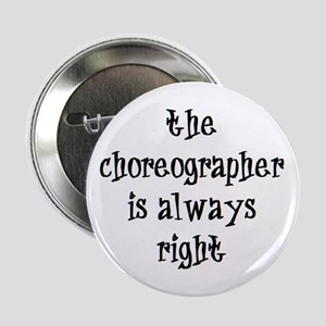 "choreographer always right 2.25"" Button"