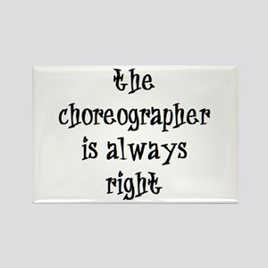 choreographer always right Rectangle Magnet