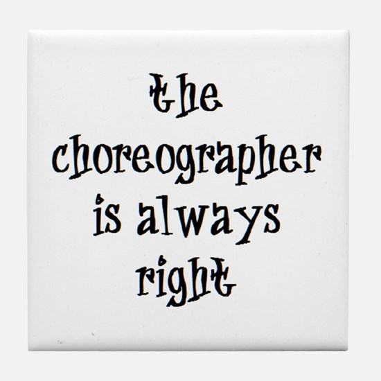 choreographer always right Tile Coaster