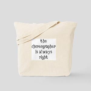 choreographer always right Tote Bag