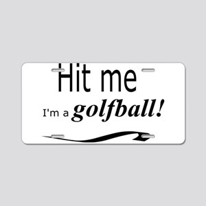 Hit me, I' m a golfball! Aluminum License Plate
