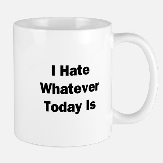 I Hate Whatever Today Is Mug
