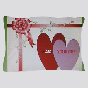 I AM YOUR GIFT Pillow Case